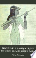 Histoire de la musique depuis les temps anciens jusqu'a nos jours