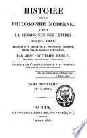 Histoire de la philosophie moderne, depuis la renaissance des lettres jusqu'à Kant