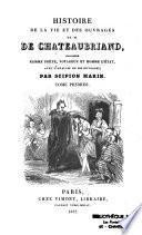 Histoire de la vie et des ouvrages de M. de Chateaubriand, considéré comme poète, voyageur et homme d'état, avec l'analyse de ses ouvrages
