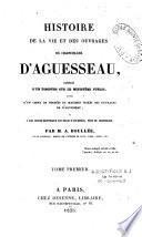 Histoire de la vie et des ouvrages du chancelier d'Aguesseau
