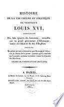 Histoire de la vie privée et politique du vertueux Louis XVI.
