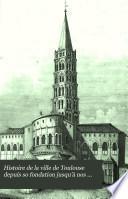 Histoire de la ville de Toulouse depuis so fondation jusqu'à nos jours, publ. sous la direction de J.-M. Cayla et Perrin-Paviot