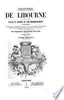 Histoire de Libourne et des autres villes et bourgs de son arrondissement, accompagnée de celle des monuments religieux, civils et militaires