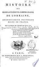 Histoire de Marie-Antoinette-Josephe-Jeanne de Lorraine, archiduchesse d'Autriche reine de France