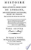 Histoire de Marie-Antoinette-Josephe-Jeanne de Lorraine, archiduchesse d'Autriche reine de France. Par l'auteur de l'Éloge de Louis xvi
