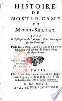 Histoire de N-D. du Montserrat, avec la description de l'Abbaye, de la Montagne et des Ermitages