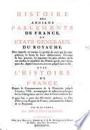 Histoire des anciens parlements de France ou états généraux du royaume [...] avec l'histoire de France depuis le commencement de la monarchie jusqu'à Charles VIII