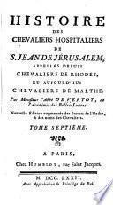 Histoire des chevaliers hospitaliers de S. Jean de Jérusalem, appellés depuis chevaliers de Rhodes, et aujour-d'hui chevaliers de Malthe