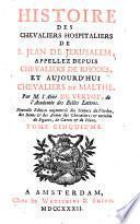 Histoire des chevaliers hospitaliers de S. Jean de Jerusalem, appellez depuis chevaliers de Rhodes, et aujourd'hui chevalieurs de Malthe