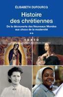 Histoire des chrétiennes. T.2 - De la découverte des Nouveaux Mondes aux chocs de la modernité