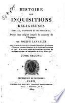 Histoire des inquisitions religeuses d'Italie, d'Espagne et de Portugal,depuis leur origine jusqu'a la conquete de l'Espagne; par Joseph Lavallee. Tome premier°-second!