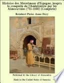 Histoire des Musulmans d'Espagne, jusqu'a la conqu_te de l'Andalouisie par les Almoravides (711-1100) (Complete)