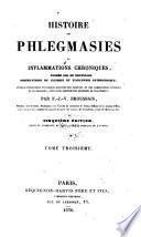 Histoire des phlegmasies ou inflammations chroniques (etc.)