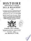 Histoire dogmatique de la religion ou La religion prouvée par l'autorité divine et humaine, et par les lumières de la raison
