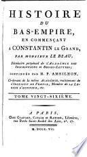 Histoire du Bas-Empire en commencant a Constantin le Grand. Par Monsieur Le Beau ... Continuee par M. Ameilhon ...