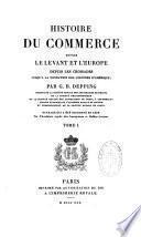 Histoire du commerce entre le Levant et l'Europe depuis les croisades jusqu'à la fondation des colonies d'Amérique