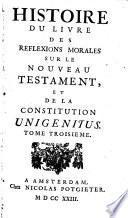 Histoire du livre des Reflexions morales sur le Nouveau Testament (de Quesnel) et de la Constitution Unigenitus (pour servir de base aux Héxaples)