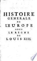 Histoire Du Regne De Louis XIII, Roi De France Et De Navarre