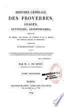 Histoire générale des proverbes, adages des peuples anciens et modernes, sentences, apophthegmes