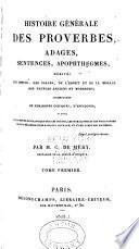 Histoire générale des proverbes, adages, sentences, apophthegmes, dérivés de moeurs, des usages, de l'esprit et de la morale de peuples anciens et modernes