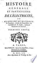 Histoire générale et particuliere de l'électricité, ou ce qu'en ont dit de curieux & d'amusant, d'utile & d'interessant, de réjouissant & de badin, quelques physiciens de l' Europe