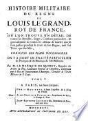 Histoire militaire du regne de Louis le Grand, roy de France ...