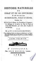 Histoire Naturelle Du Jorat Et De Ses Environs; Et celle des trois Lacs De Neufchatel, Morat Et Bienne