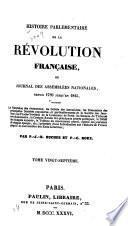 Histoire parlementaire de la révolution française, ou, Journal des Assemblées nationales depuis 1789 jusqu'en 1815, la narration des événemens