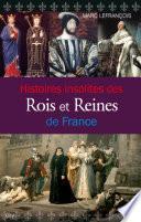 Histoires insolites des Rois et Reines de France