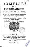Homelies sur les dimanches et festes de l'année, pour servir aux curez de formulaire d'instructions... par feu Messire Antoine Godeau,...