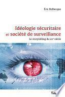 Idéologie sécuritaire et société de surveillance - Le storytelling du XXIe siècle
