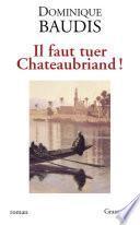 Il faut tuer Chateaubriand !