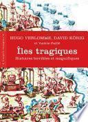 Îles tragiques. Histoires terribles et magnifiques