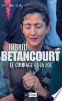Ingrid Bétancourt. Le courage et la foi