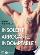 Insolent, arrogant... indomptable !