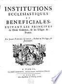 Institutions écclésiastiques et bénéficiales, suivant les principes du droit commun, et les usages de France