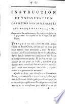 Instruction et exhortation des prêtres non-assermentés aux Français catholiques, concernant les subsistances, les troubles religieux, le payement des impôts et la tranquillité publique