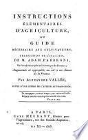 Instructions elementaires d'agriculture ou guide necessaire aux cultivateurs, trad. de l'italien augm. et appropriee