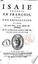 Isaie traduit en francois; avec une explication tiree des Saints Peres, & des Auters Ecclesiastiques. Par mr. Le Maistre de Sacy ..