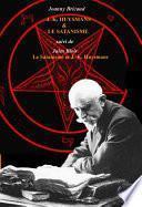 J.-K. Huysmans et le Satanisme par Joanny Bricaud, suivi de L'Au-delà et les forces inconnues, par Jules Blois