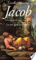 Jacob, l'homme qui se battit avec Dieu -