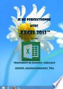 Je me perfectionne avec Excel 2013