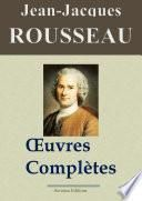 Jean-Jacques Rousseau : Oeuvres complètes — 93 titres (Nouvelle édition enrichie)