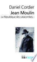 Jean Moulin - La République des catacombes