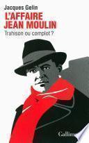 L'Affaire Jean Moulin. Trahison ou complot ?