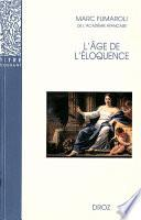 L'Age de l'éloquence : Rhétorique et «res literaria» de la Renaissance au seuil de l'époque classique