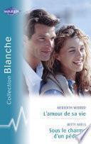 L'amour de sa vie - Sous le charme d'un pédiatre (Harlequin Blanche)