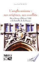 L'anglicanisme : ses origines, ses conflits