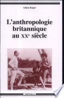 L'anthropologie britannique au XXe siècle