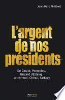 L'argent de nos présidents : De Gaulle, Pompidou, Giscard d'Estaing, Mitterrand, Chirac, Sarkozy